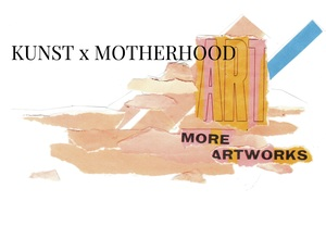 Dreiteiliger Kunstworkshop: KUNST x MOTHERHOOD
